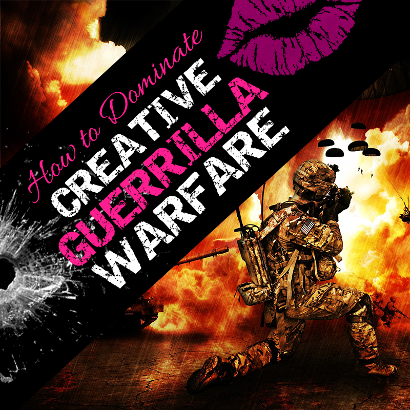 Creative Guerrilla Warfare: Fighting (and Winning) The War of Art