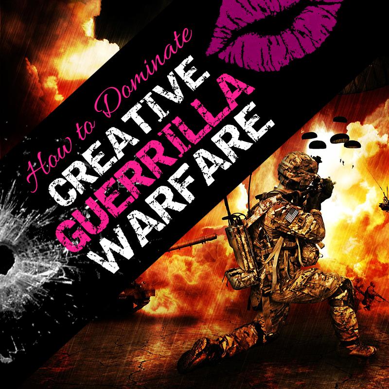 Creative Guerrilla Warfare: Fighting (and Winning) The War of Art