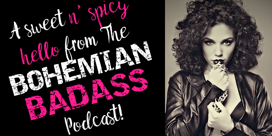TBB Podcast Episode #1, Welcome to the Bohemian Badass!