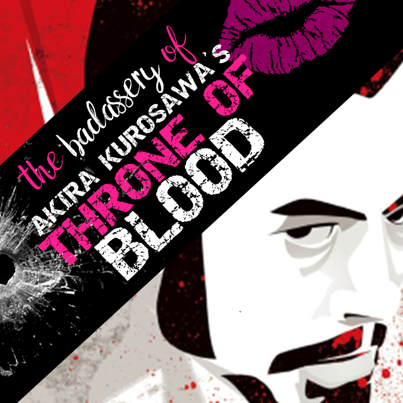 The Badassery of Throne of Blood by Akira Kurosawa: Macbeth in Translation